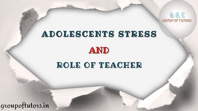 Adolescents' Stress and Role of Teacher to resolve